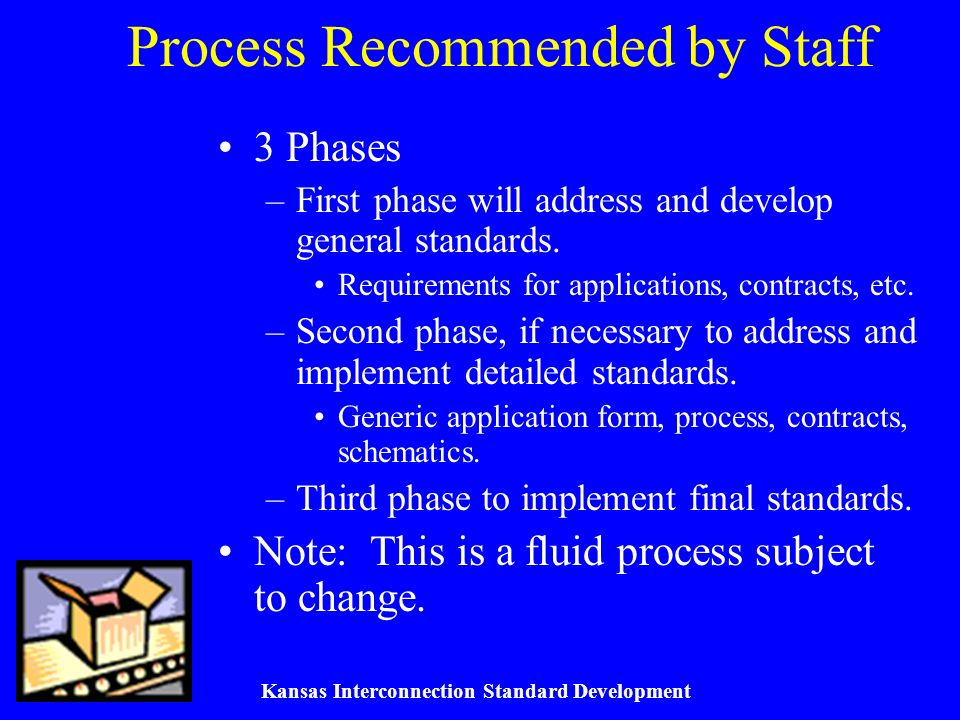 Kansas Interconnection Standard Development Process Recommended by Staff 3 Phases –First phase will address and develop general standards.