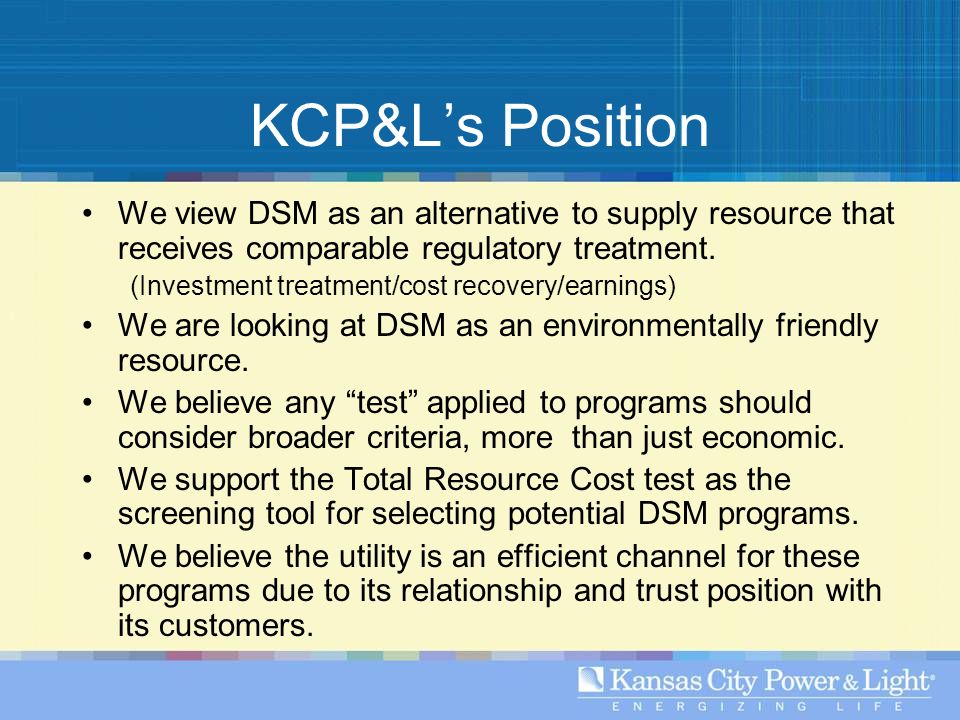 KCP&Ls Position We view DSM as an alternative to supply resource that receives comparable regulatory treatment.