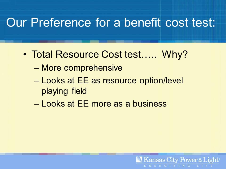 Our Preference for a benefit cost test: Total Resource Cost test…..
