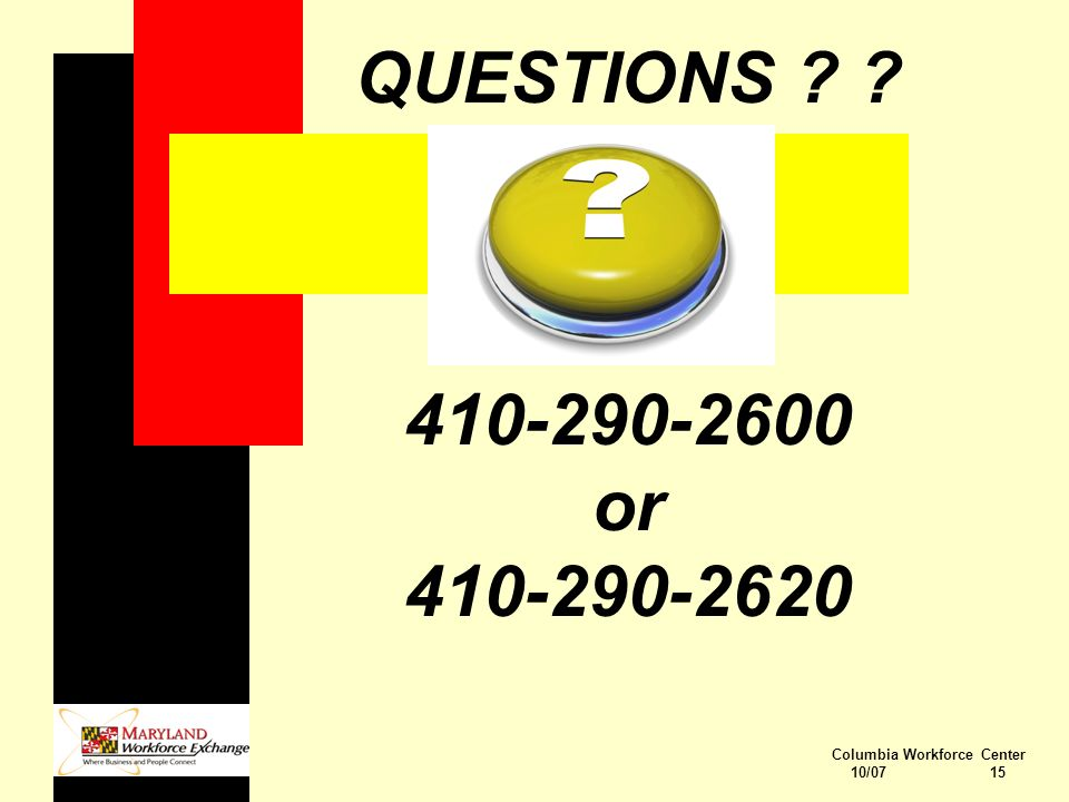 Columbia Workforce Center 10/07 15 QUESTIONS 410-290-2600 or 410-290-2620