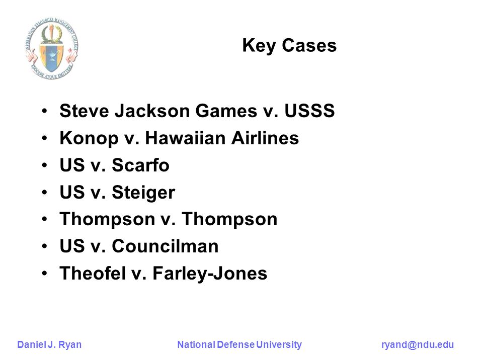Daniel J. Ryan National Defense University ryand@ndu.edu Key Cases Steve Jackson Games v.