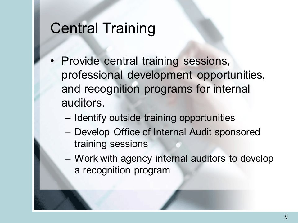 9 Central Training Provide central training sessions, professional development opportunities, and recognition programs for internal auditors.
