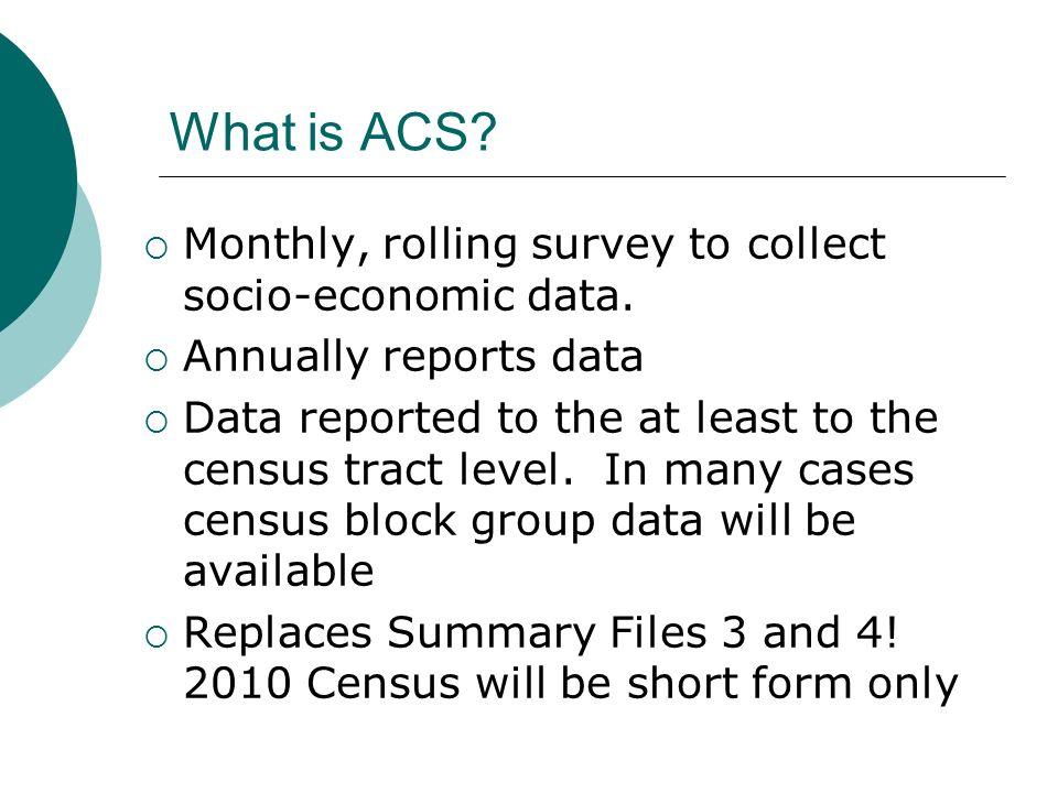 What is ACS. Monthly, rolling survey to collect socio-economic data.