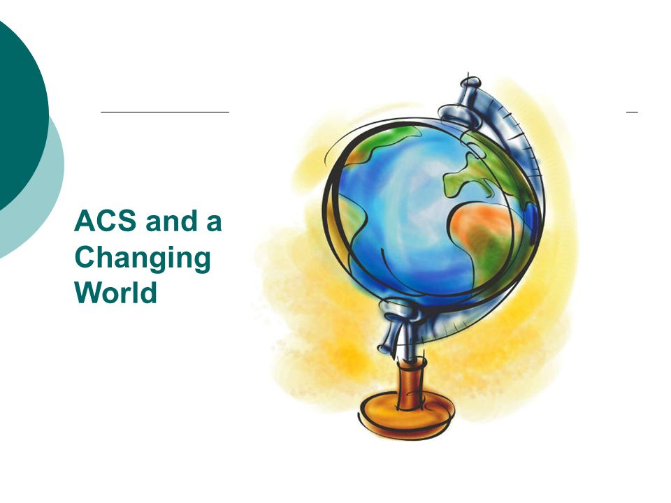 ACS and a Changing World