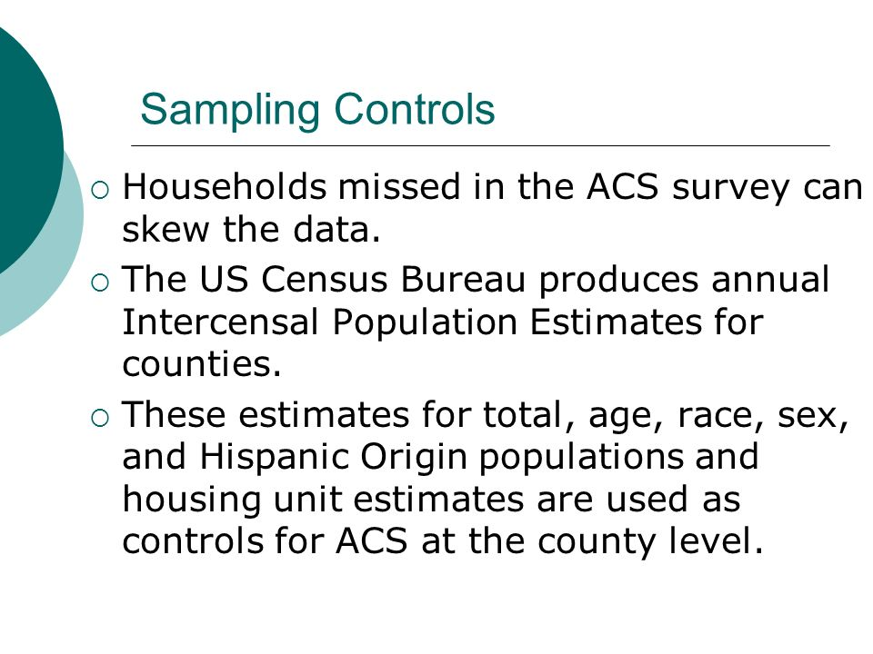 Sampling Controls Households missed in the ACS survey can skew the data.