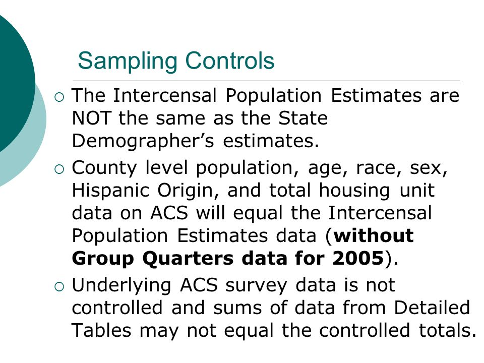 Sampling Controls The Intercensal Population Estimates are NOT the same as the State Demographers estimates.