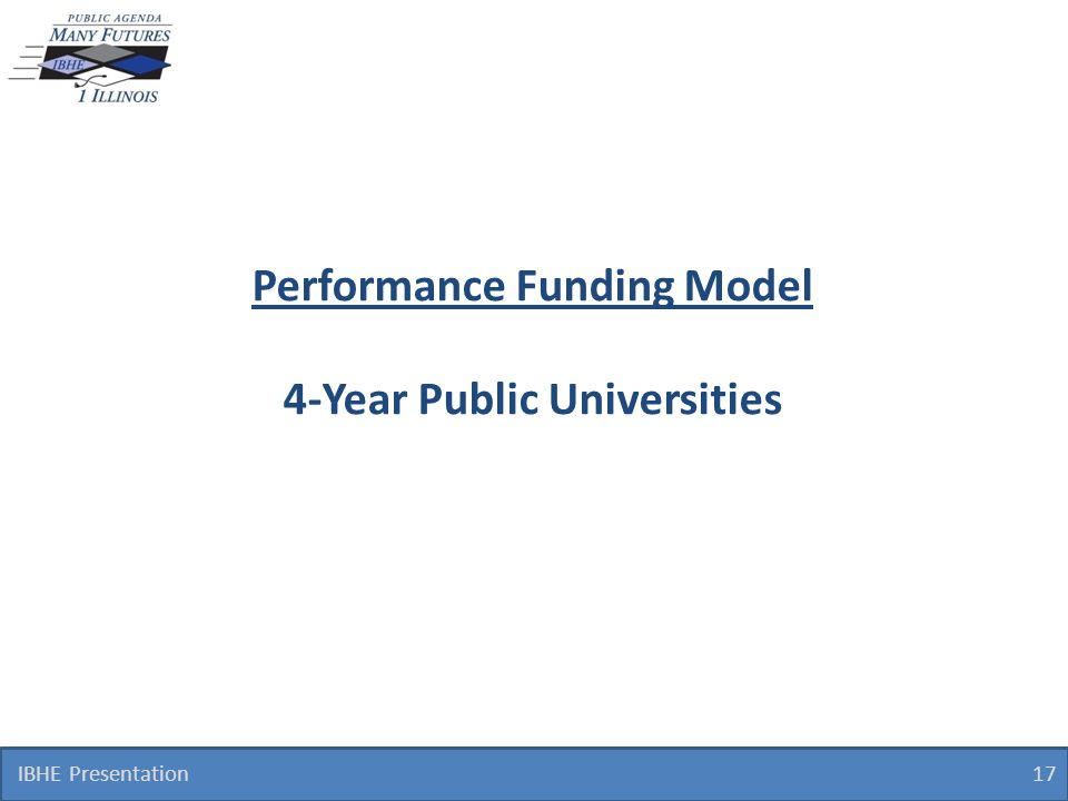 IBHE Presentation 17 Performance Funding Model 4-Year Public Universities