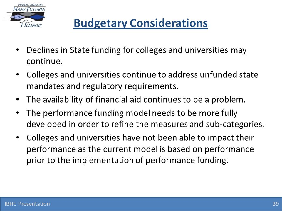 Budgetary Considerations Declines in State funding for colleges and universities may continue.