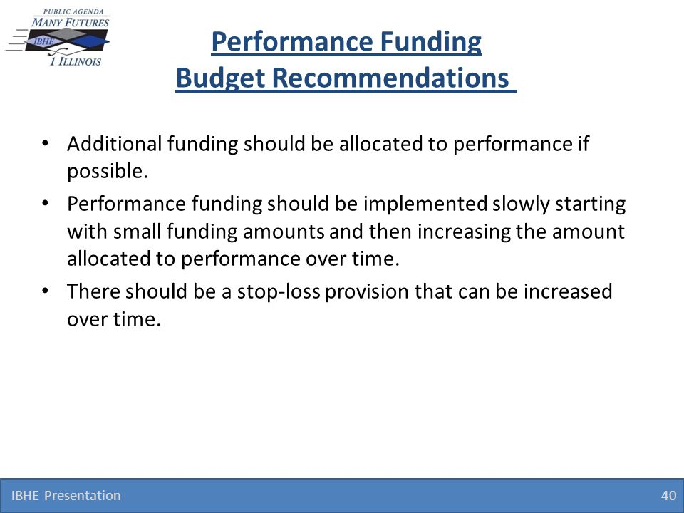 Performance Funding Budget Recommendations Additional funding should be allocated to performance if possible.