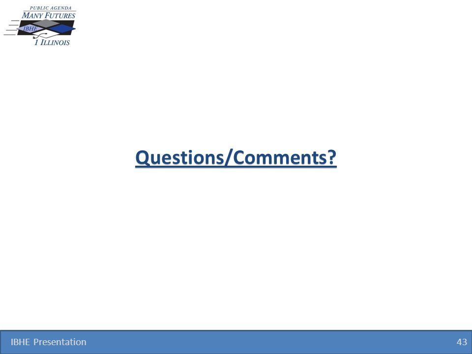 Questions/Comments IBHE Presentation 43