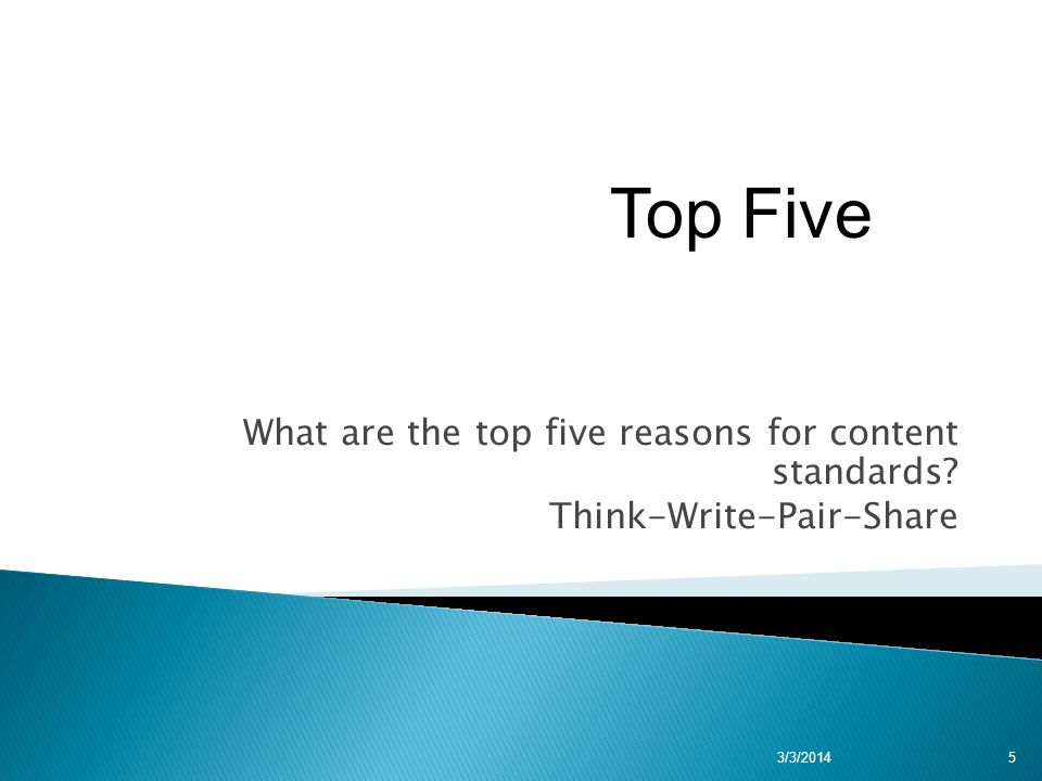 What are the top five reasons for content standards Think-Write-Pair-Share 3/3/20145 Top Five