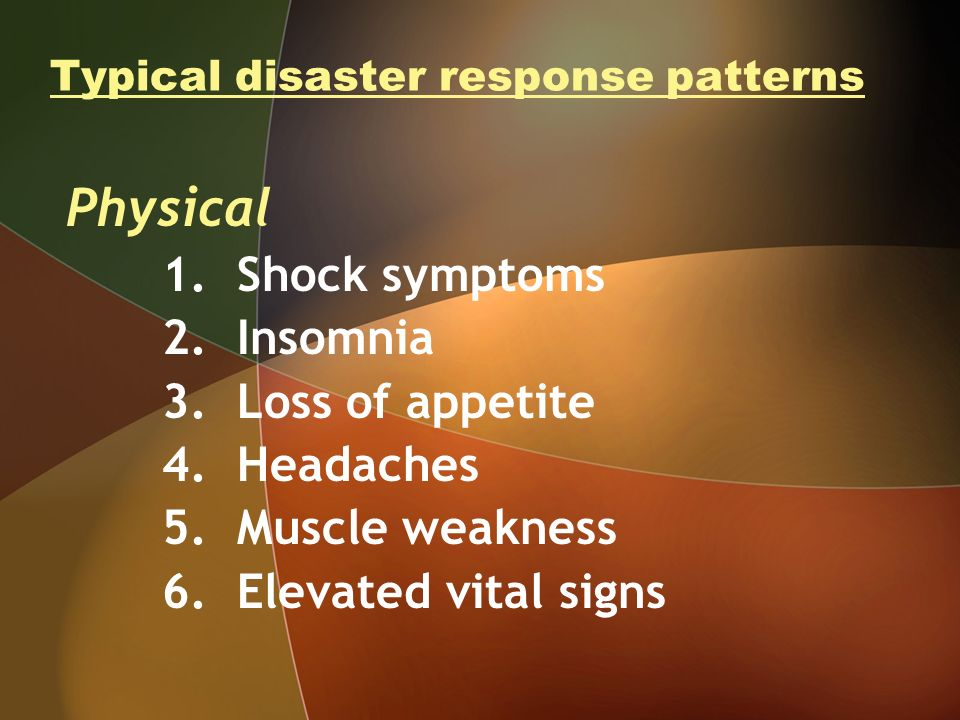 Typical disaster response patterns Physical 1. Shock symptoms 2.