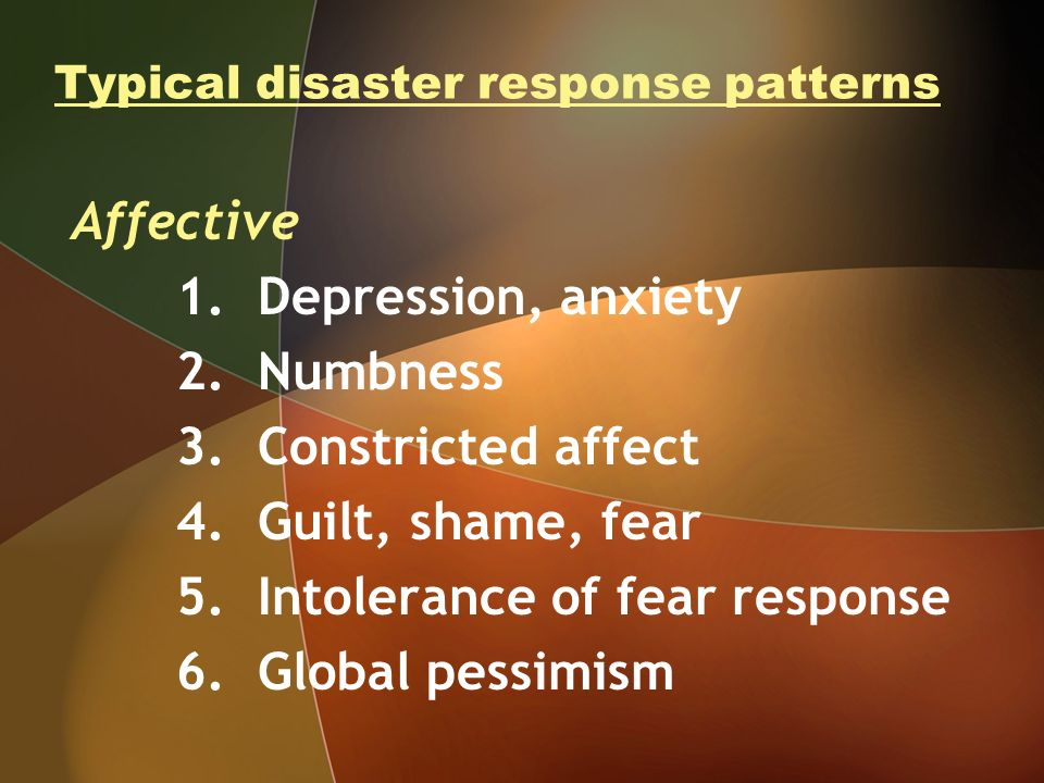 Typical disaster response patterns Affective 1. Depression, anxiety 2.