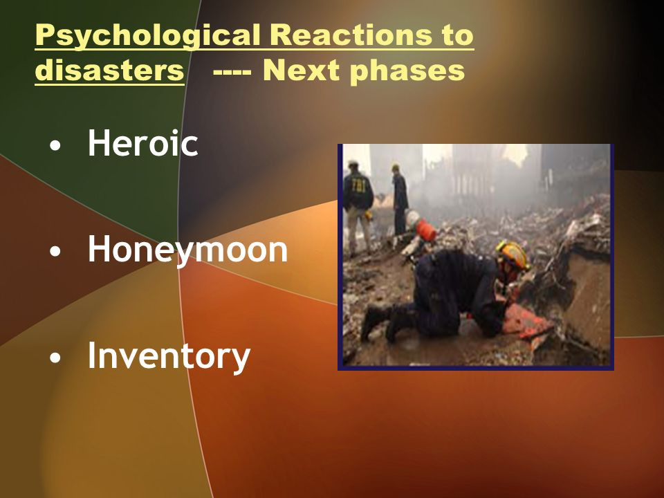 Psychological Reactions to disasters ---- Next phases Heroic Honeymoon Inventory