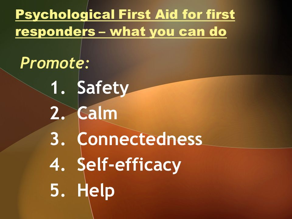 Psychological First Aid for first responders – what you can do Promote: 1.