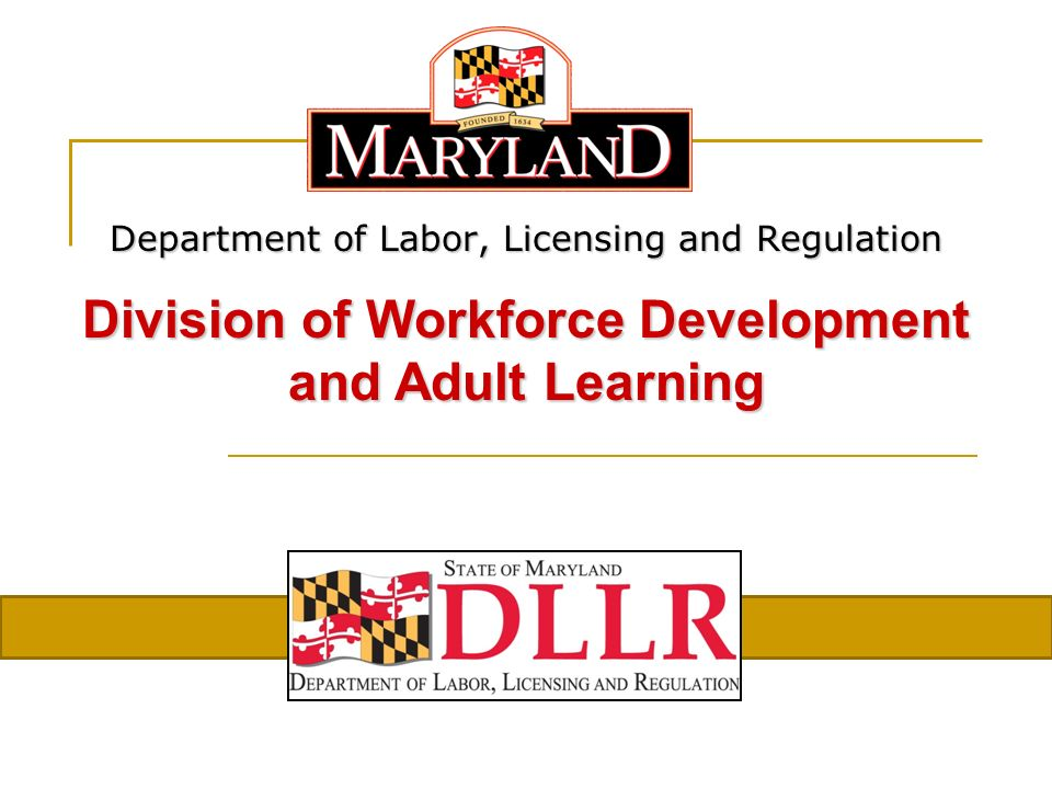 Department of Labor, Licensing and Regulation Division of Workforce Development and Adult Learning