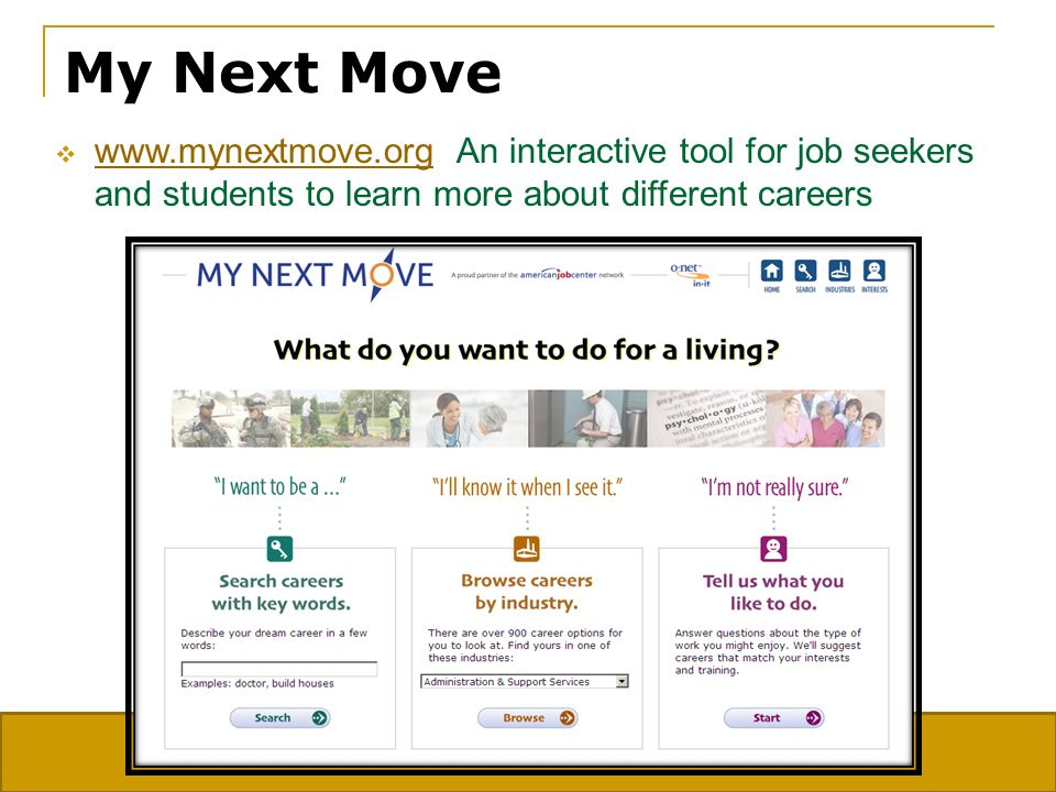 My Next Move www.mynextmove.org An interactive tool for job seekers and students to learn more about different careers www.mynextmove.org