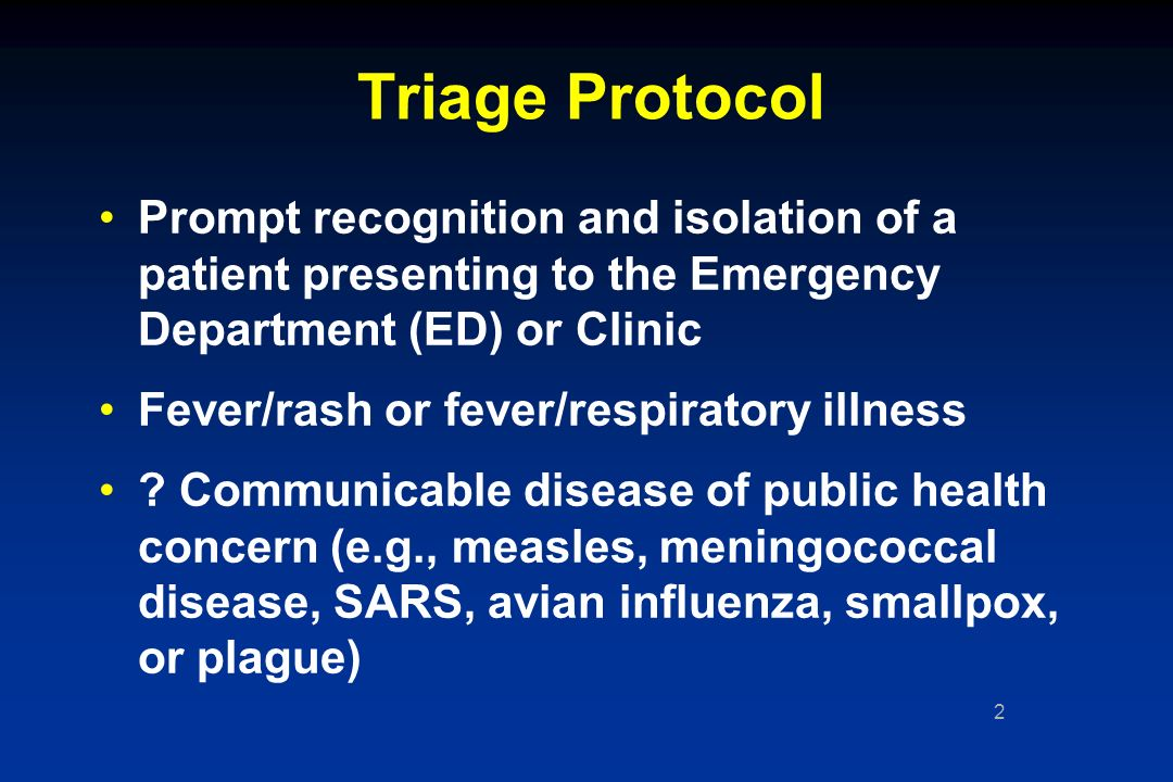 2 Triage Protocol Prompt recognition and isolation of a patient presenting to the Emergency Department (ED) or Clinic Fever/rash or fever/respiratory illness .