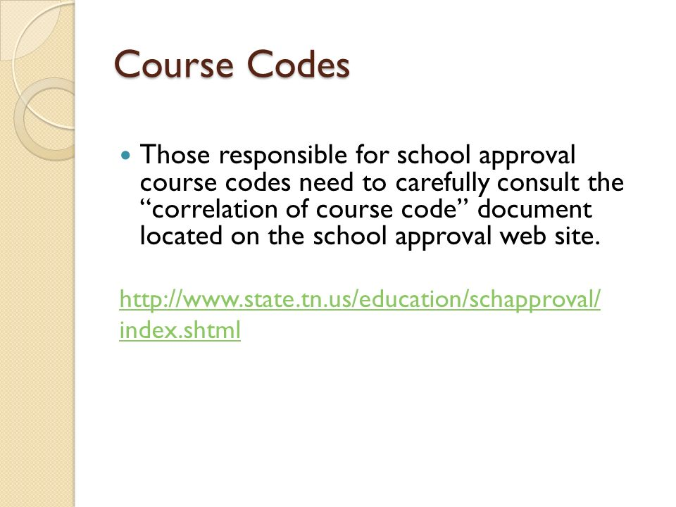 Course Codes Those responsible for school approval course codes need to carefully consult the correlation of course code document located on the school approval web site.