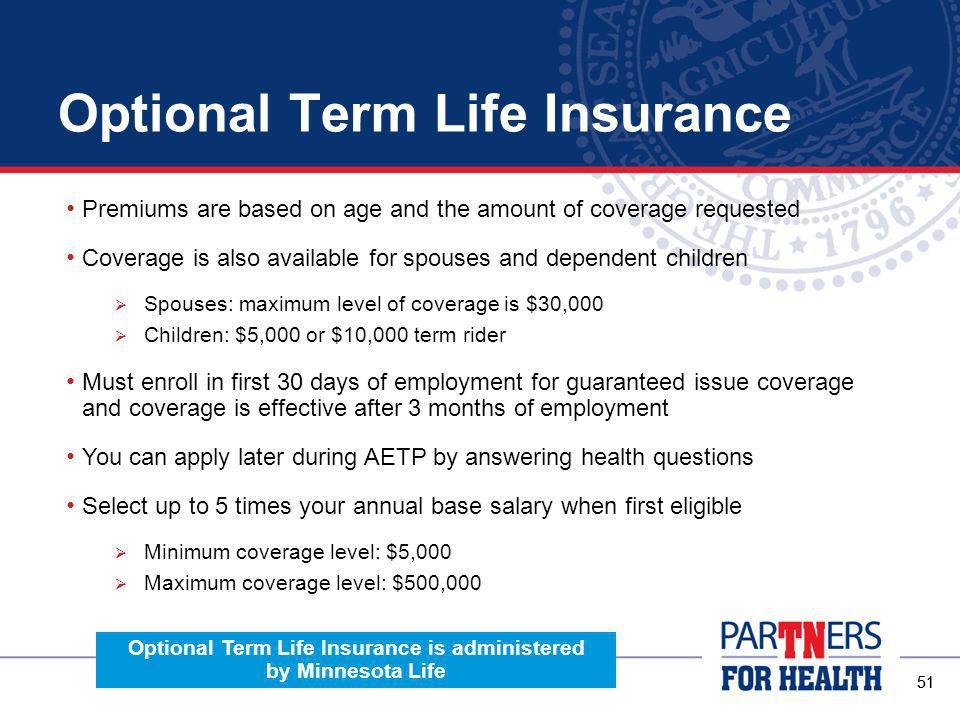 50 Optional AD&D Insurance In addition to basic coverage, you and your dependents may also enroll in optional accidental death and dismemberment insurance For a premium, this coverage pays an additional amount in the case of accidental death or dismemberment You may enroll as a new employee or during AETP Coverage is available at low group rates, no questions asked Basic Term Life, Basic AD&D and Optional AD&D are administered by Dearborn National