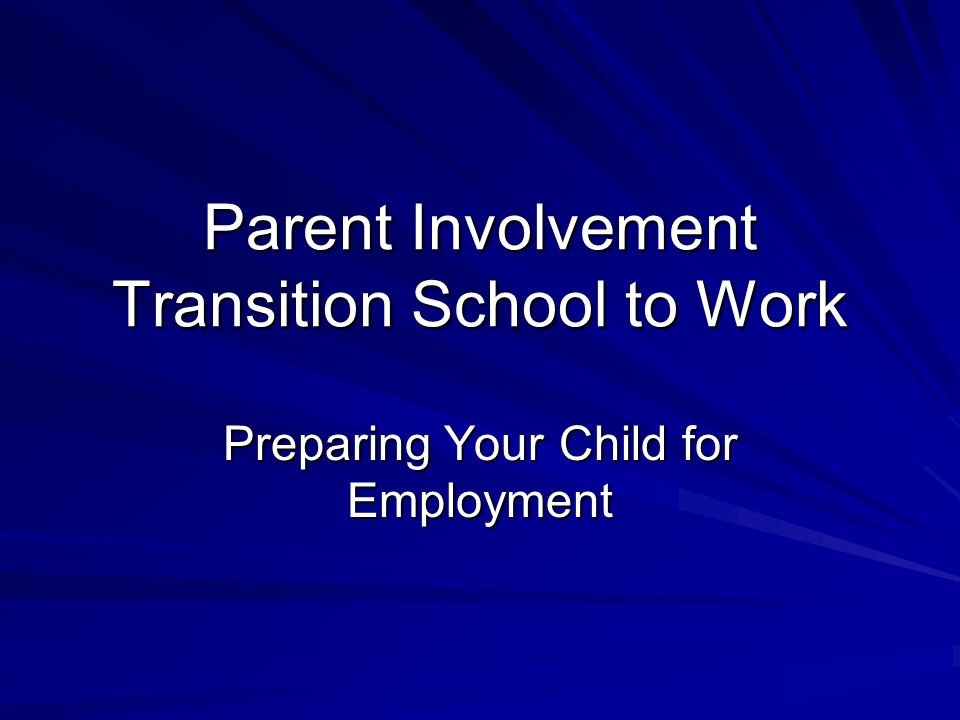 Parent Involvement Transition School to Work Preparing Your Child for Employment