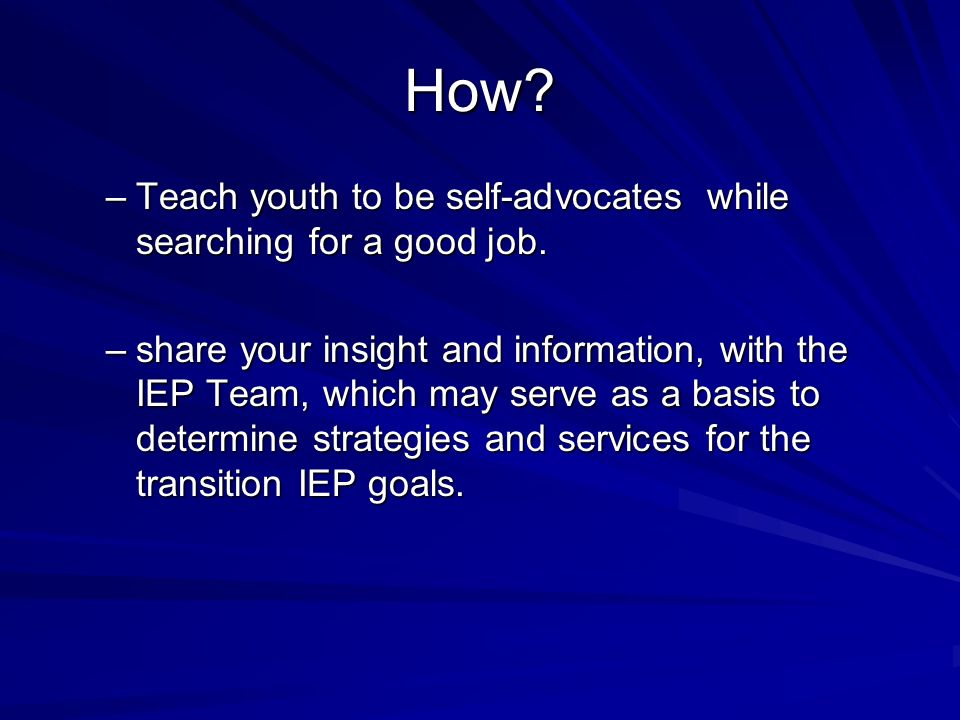 How. –Teach youth to be self-advocates while searching for a good job.