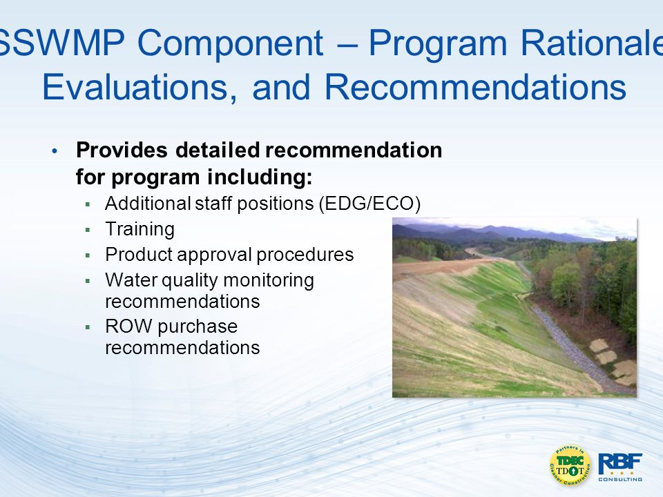 SSWMP Component – Program Rationale, Evaluations, and Recommendations Provides detailed recommendation for program including: Additional staff positions (EDG/ECO) Training Product approval procedures Water quality monitoring recommendations ROW purchase recommendations