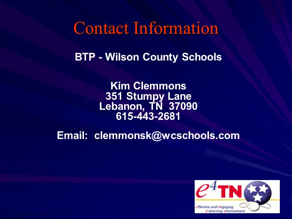 Contact Information BTP - Wilson County Schools Kim Clemmons 351 Stumpy Lane Lebanon, TN 37090 615-443-2681 Email: clemmonsk@wcschools.com