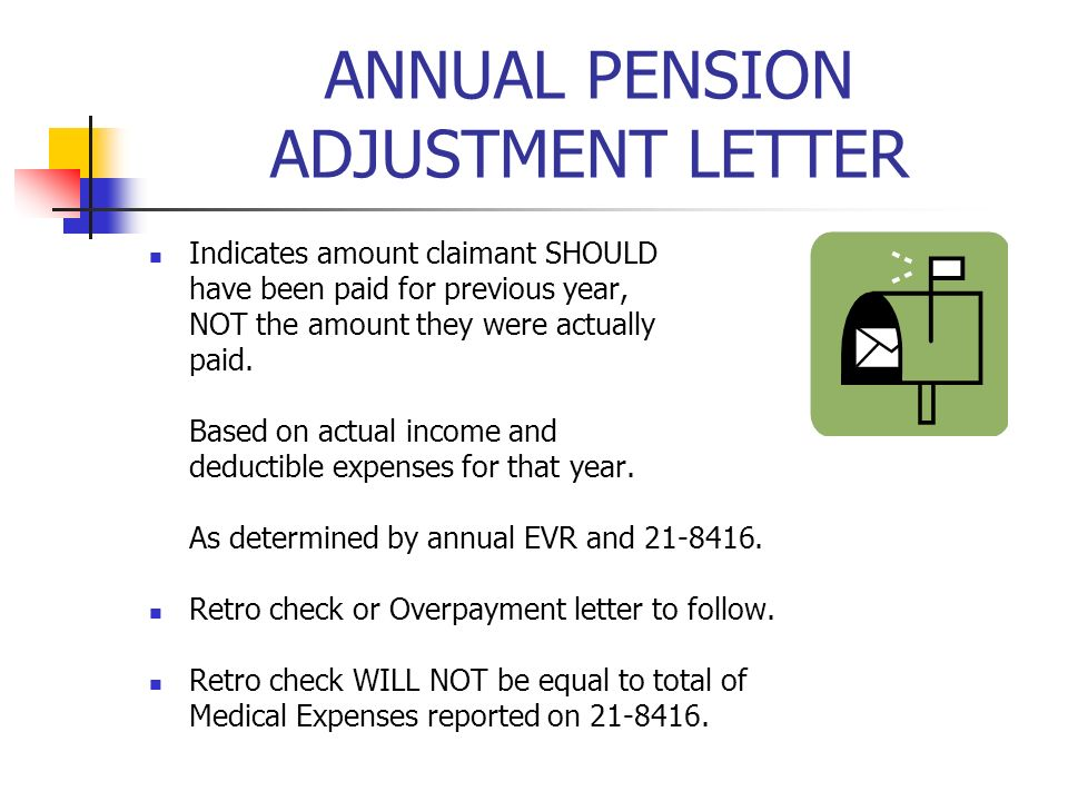 ANNUAL PENSION ADJUSTMENT LETTER Indicates amount claimant SHOULD have been paid for previous year, NOT the amount they were actually paid.