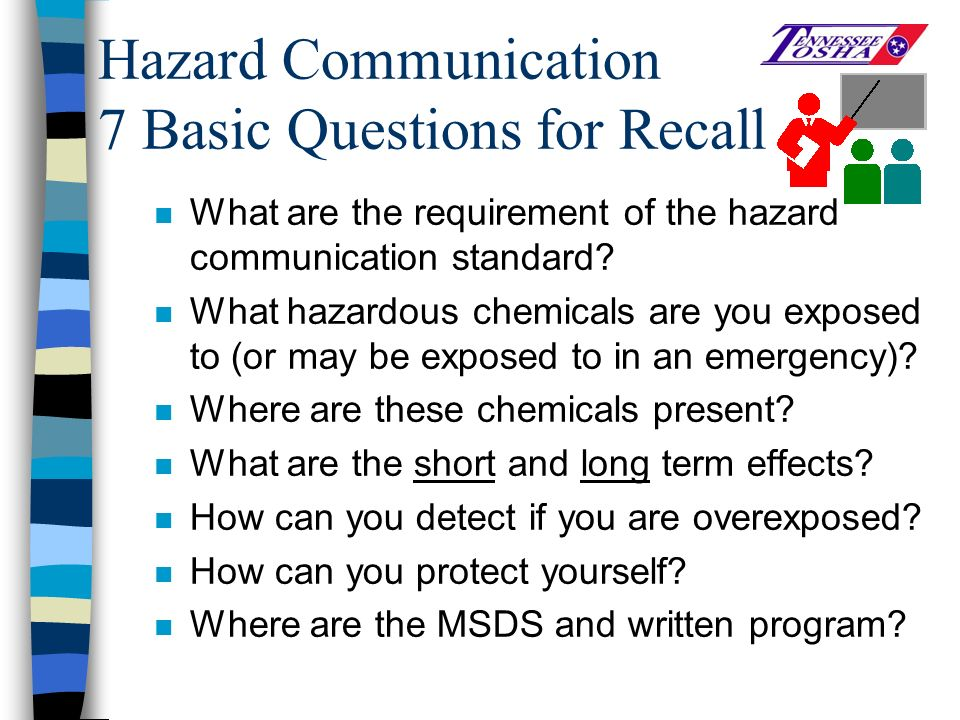 Hazard Communication 7 Basic Questions for Recall n What are the requirement of the hazard communication standard.