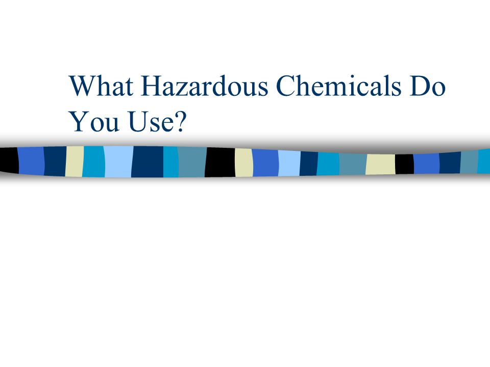 What Hazardous Chemicals Do You Use