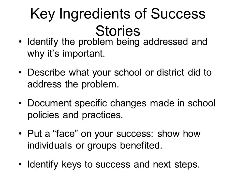 Key Ingredients of Success Stories Identify the problem being addressed and why its important.