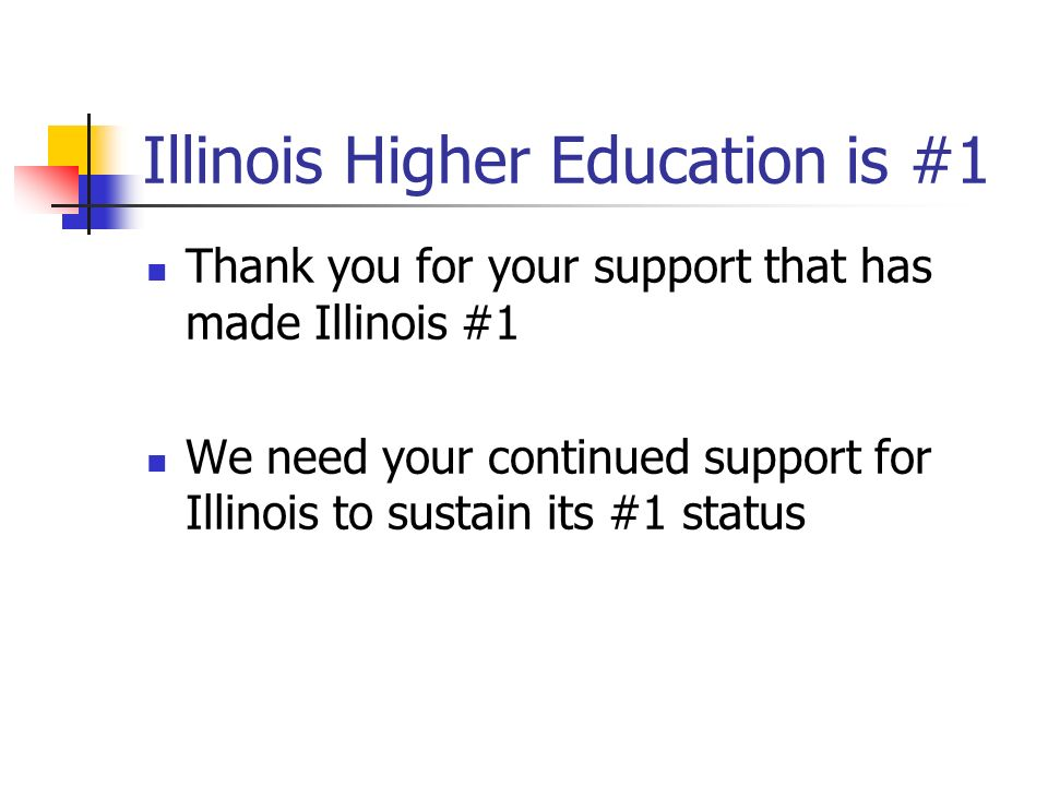 Illinois Higher Education is #1 Thank you for your support that has made Illinois #1 We need your continued support for Illinois to sustain its #1 status