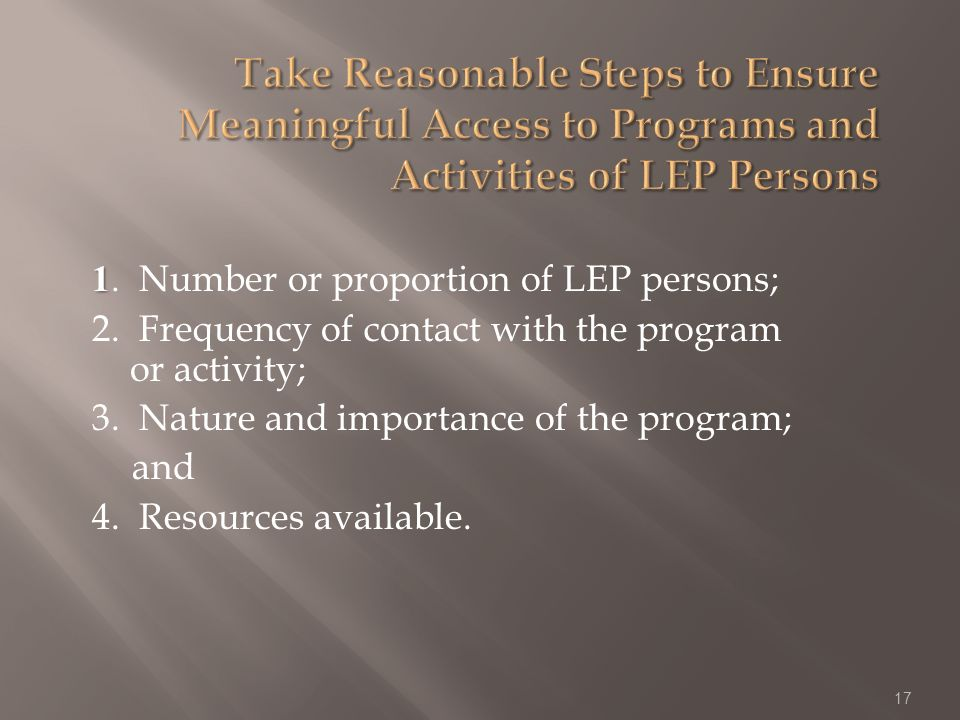 1 1. Number or proportion of LEP persons; 2. Frequency of contact with the program or activity; 3.