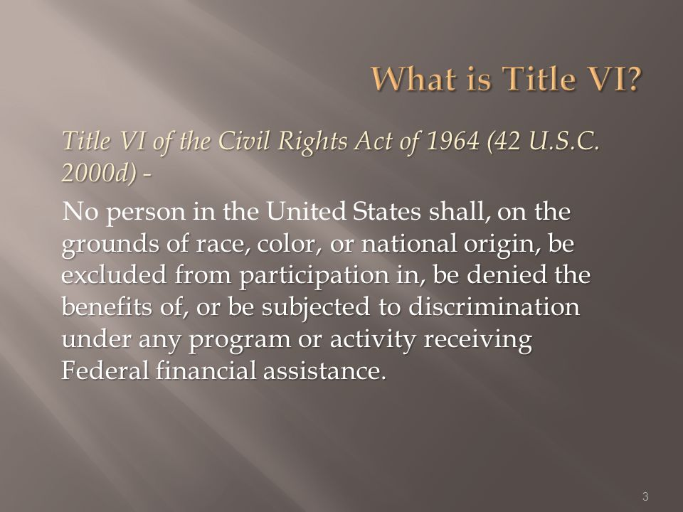 Title VI of the Civil Rights Act of 1964 (42 U.S.C.