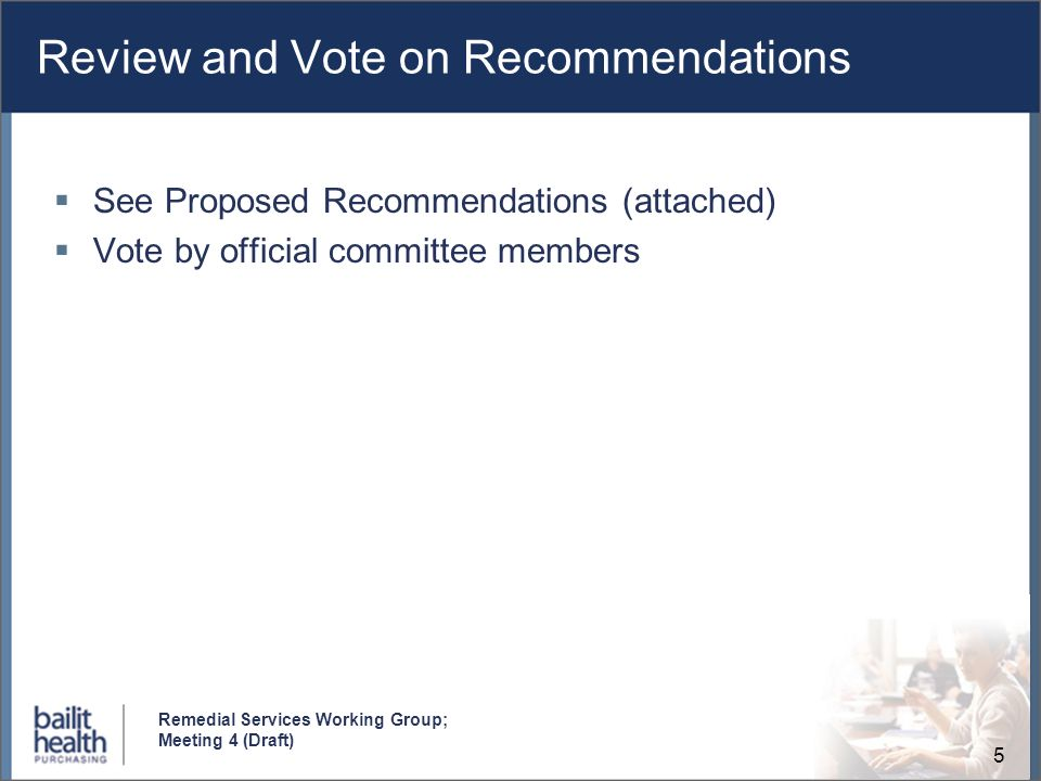 5 Remedial Services Working Group; Meeting 4 (Draft) Review and Vote on Recommendations See Proposed Recommendations (attached) Vote by official committee members