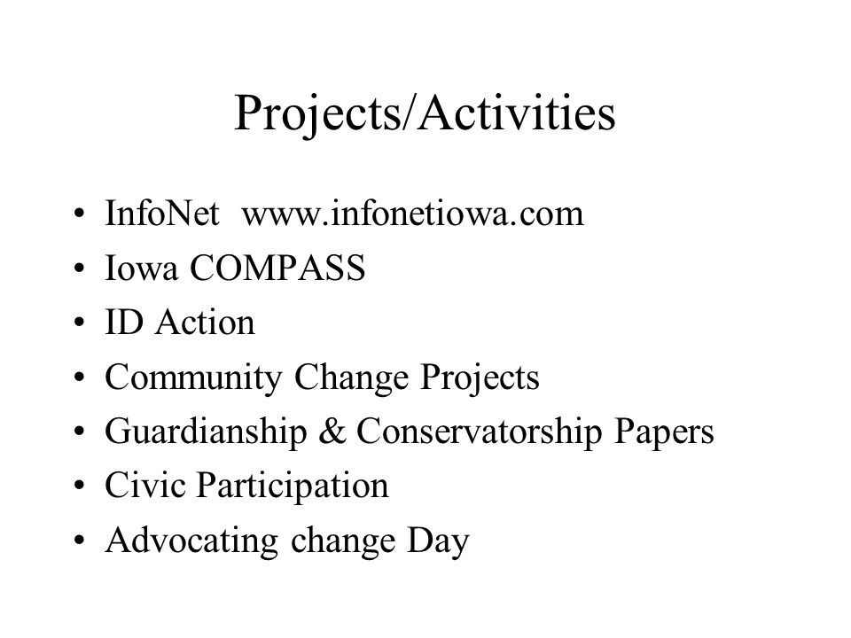 Projects/Activities InfoNet   Iowa COMPASS ID Action Community Change Projects Guardianship & Conservatorship Papers Civic Participation Advocating change Day