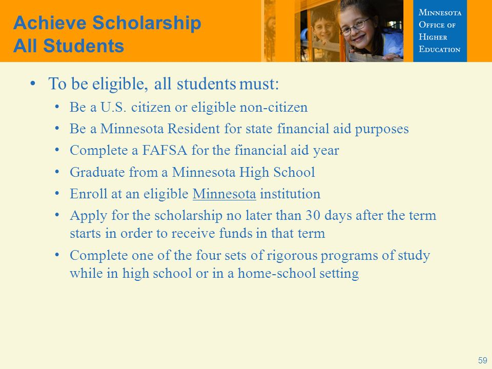 Achieve Scholarship All Students To be eligible, all students must: Be a U.S.