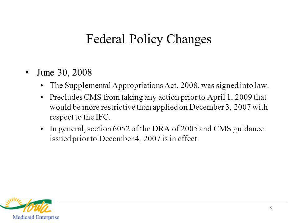 5 Federal Policy Changes June 30, 2008 The Supplemental Appropriations Act, 2008, was signed into law.