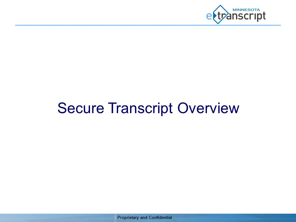 Proprietary and Confidential Secure Transcript Overview