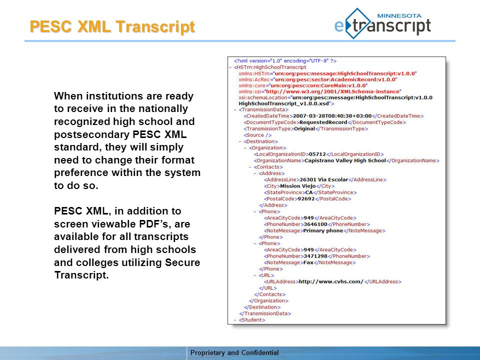 Proprietary and Confidential PESC XML Transcript When institutions are ready to receive in the nationally recognized high school and postsecondary PESC XML standard, they will simply need to change their format preference within the system to do so.