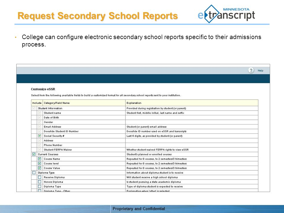 Proprietary and Confidential College can configure electronic secondary school reports specific to their admissions process.
