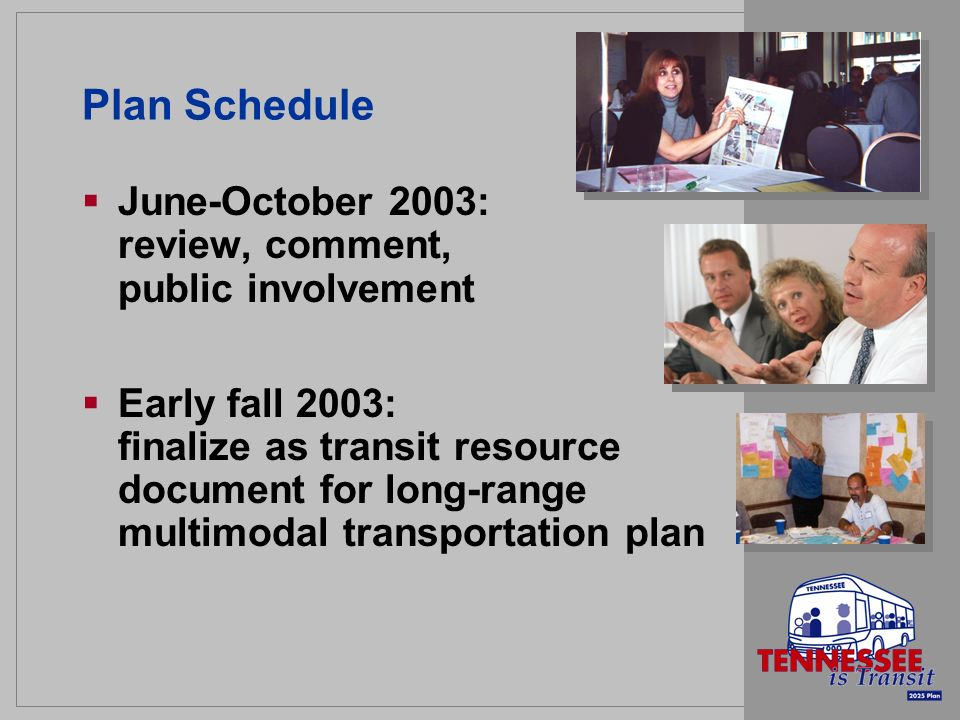 Plan Schedule June-October 2003: review, comment, public involvement Early fall 2003: finalize as transit resource document for long-range multimodal transportation plan