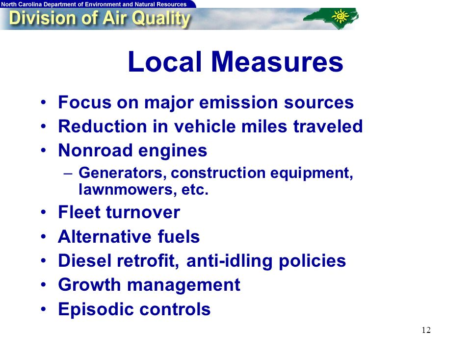 12 Local Measures Focus on major emission sources Reduction in vehicle miles traveled Nonroad engines –Generators, construction equipment, lawnmowers, etc.