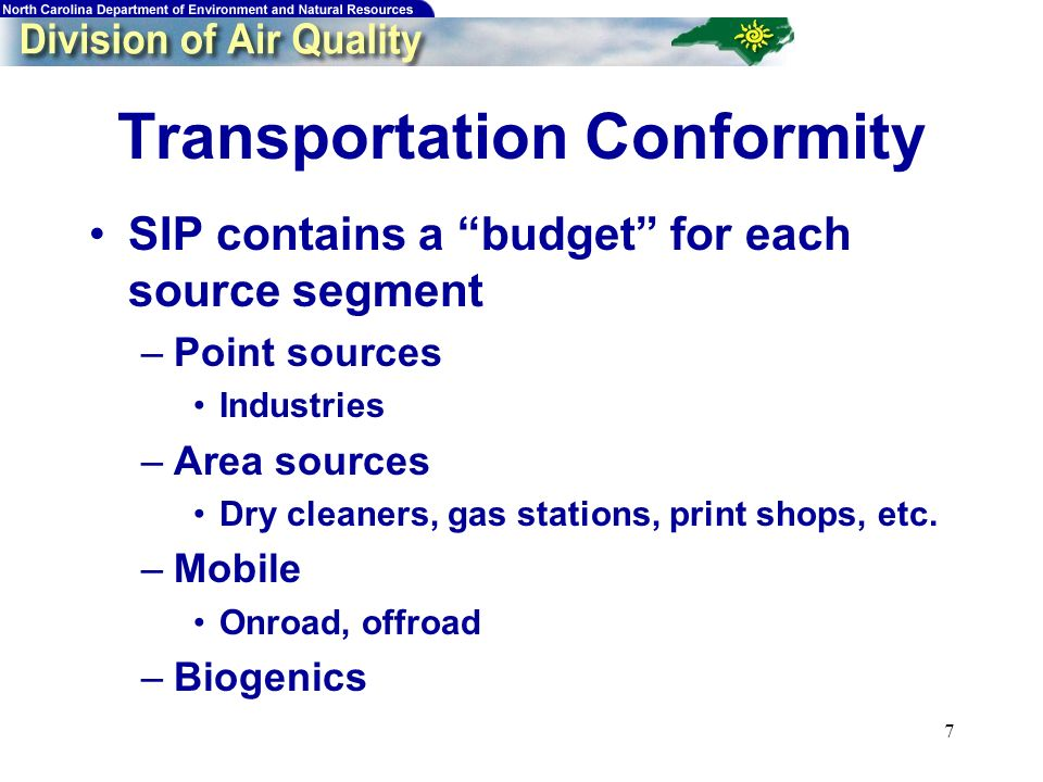 7 Transportation Conformity SIP contains a budget for each source segment –Point sources Industries –Area sources Dry cleaners, gas stations, print shops, etc.