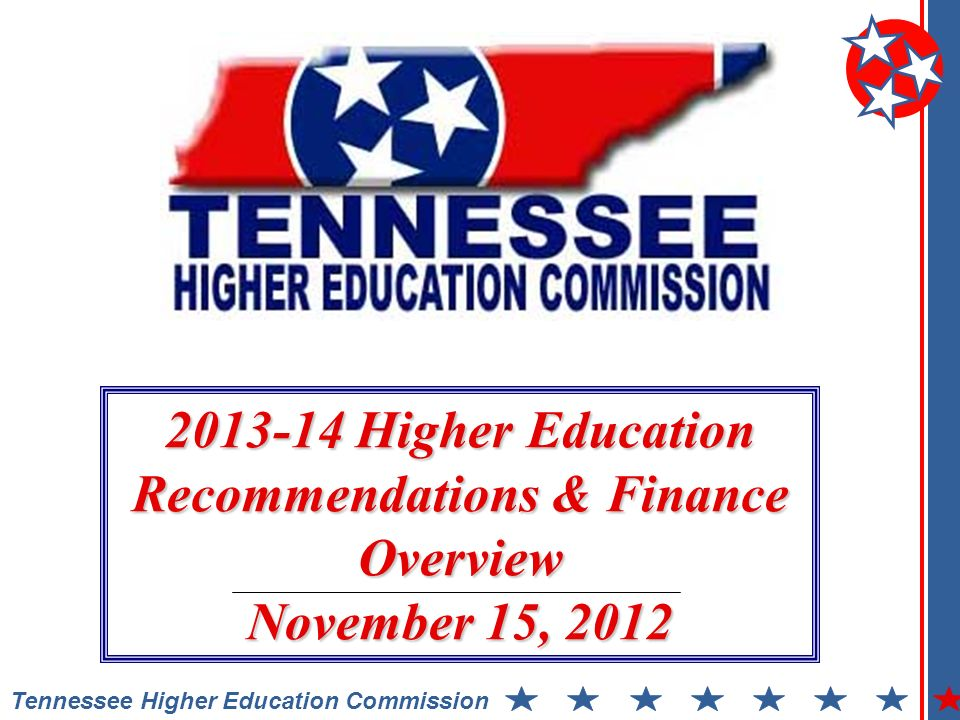 Tennessee Higher Education Commission Higher Education Recommendations & Finance Overview November 15, 2012