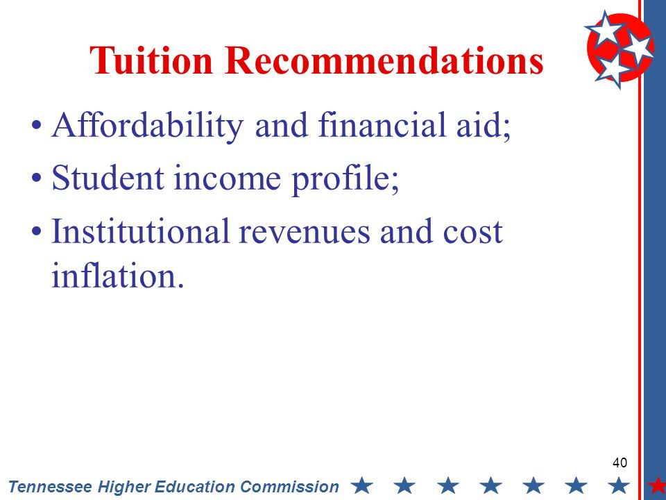 Tennessee Higher Education Commission Tuition Recommendations Affordability and financial aid; Student income profile; Institutional revenues and cost inflation.