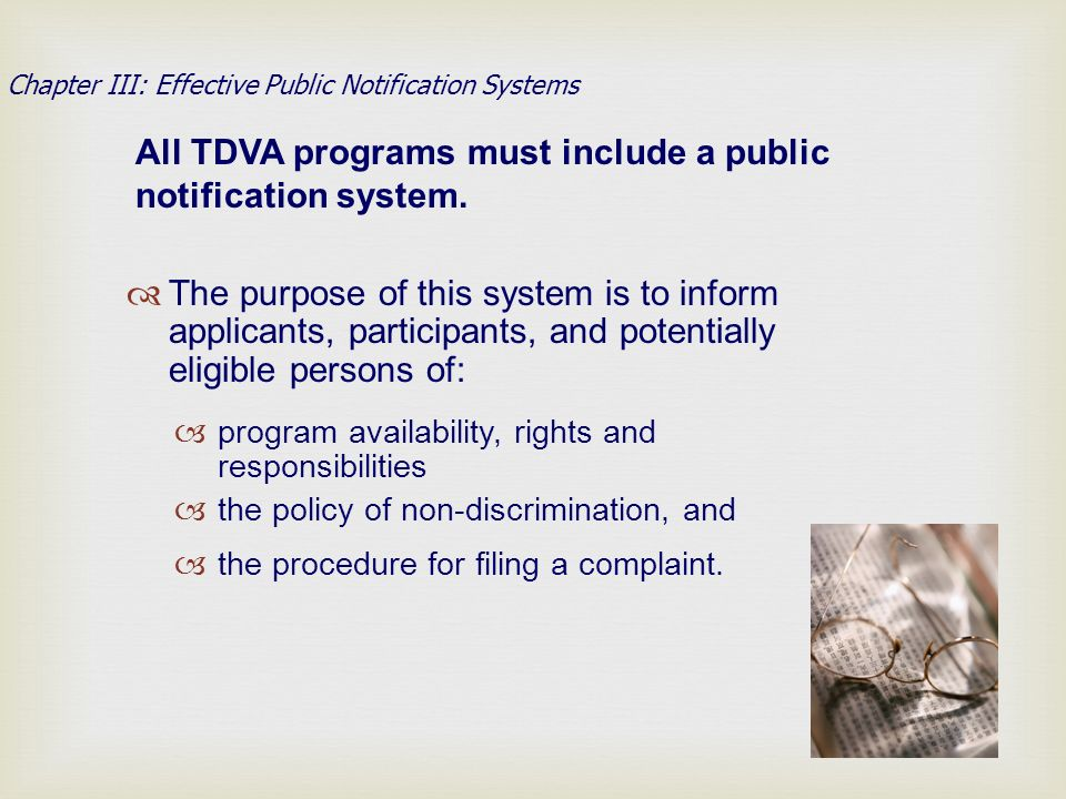 The purpose of this system is to inform applicants, participants, and potentially eligible persons of: program availability, rights and responsibilities the policy of non-discrimination, and the procedure for filing a complaint.