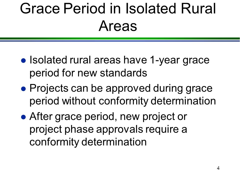 4 Grace Period in Isolated Rural Areas l Isolated rural areas have 1-year grace period for new standards l Projects can be approved during grace period without conformity determination l After grace period, new project or project phase approvals require a conformity determination
