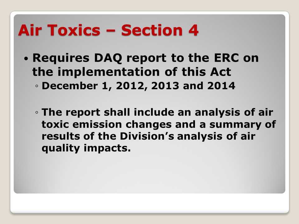 Air Toxics – Section 4 Requires DAQ report to the ERC on the implementation of this Act December 1, 2012, 2013 and 2014 The report shall include an analysis of air toxic emission changes and a summary of results of the Divisions analysis of air quality impacts.